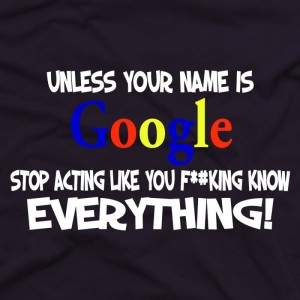 unless-your-name-is-google-stop-acting-like-you-fucking-know-everything-1675813449-800x800