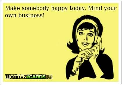 make-somebody-happy-today-mind-your-own-business-3